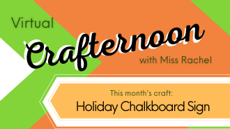 Virtual Crafternoon with Miss Rachel This month's craft Holiday Chalkboard Sign
